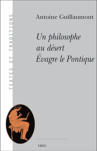9782711616831: Un Philosophe Au Desert: Evagre Le Pontique (Textes Et Traditions) (French Edition)
