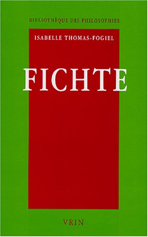 Fichte: Reflexion Et Argumentation (Bibliotheque Des Philosophies) (French Edition) (2711616991) by Isabelle Thomas-Fogiel