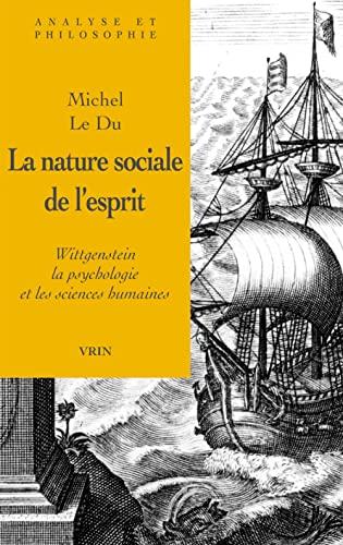 Nature sociale de l�esprit (La) Wittgenstein, la psychologie et: Le Du, Michel