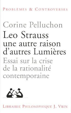 9782711617562: Leo Strauss une autre raison, d'autres lumi�res : Essai sur la crise de la rationalit� contemporaine