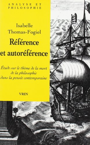 Reference Et Auto-Reference: Etude Sur Le Theme de la Mort de la Philosophie Dans La Pensee Contemporaines (Analyse Et Philosophie) (French Edition) (9782711617852) by Thomas-Fogiel, Isabelle