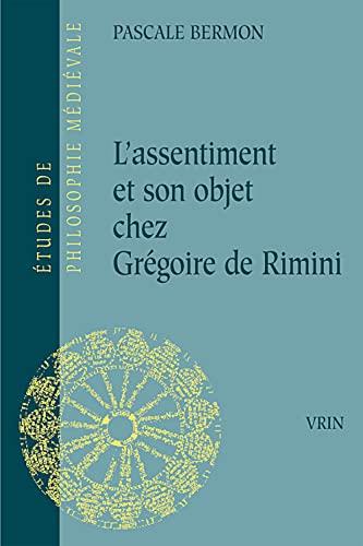 Assentiment et son objet chez Gregoire de Rimini (L'): Bermon, Pascale
