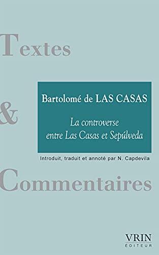 La Controverse Entre Las Casas Et Sepulveda: Bartolome De Las