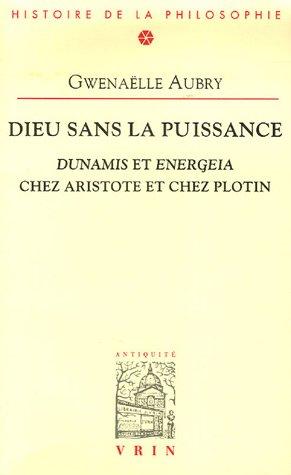 9782711619061: Dieu sans la puissance : Dunamis et Energeia chez Aristote et chez Plotin