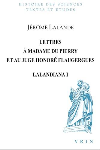 Lettres a Madames du Pierry et au juge Honore Flauguergues: La Lande, Jerome de