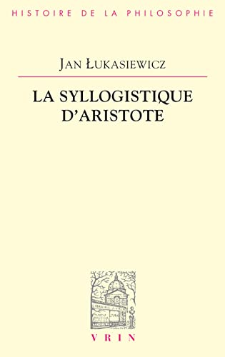 La syllogistique d'Aristote (Bibliotheque D'Histoire de la Philosophie) (French Edition) (2711619486) by Jan Lukasiewicz