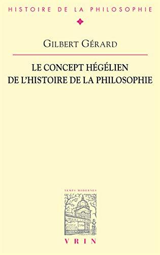Concept hegelien de l'histoire de la philosophie lecture de l'int: Gerard, Gilbert