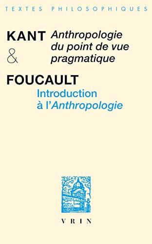 ANTHROPOLOGIE DU POINT DE VUE PRAGMATIQUE ET: KANT /FOUCAULT
