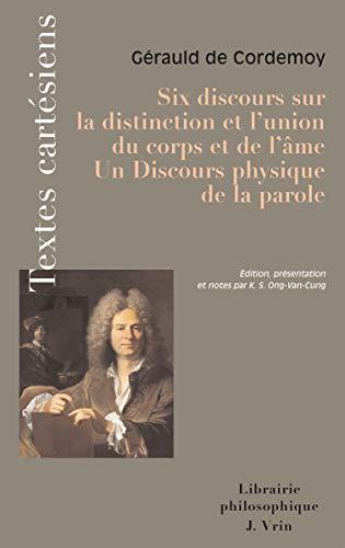 Six discours sur la distinction et l'union du corps et de l'ame: Cordemoy Geraud de