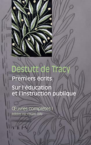 Premiers ecrits 1789 1794 Sur l'education et l'instruction publi: Destutt de Tracy, A L C