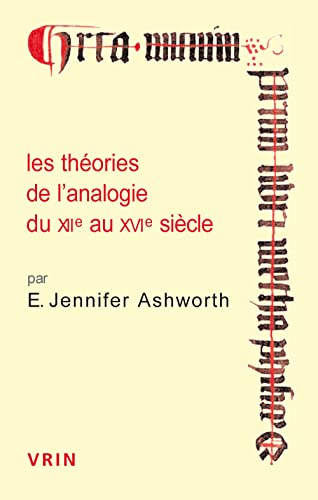 Les theories de l analogie du XIIE au XVIE siecle: Ashworth, E Jennifer