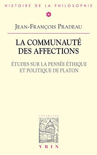 Communaute des affections (La) Etudes sur la pensee ethique et po: Pradeau, Jean Francois