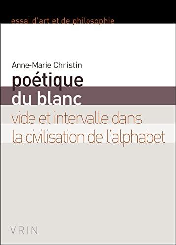 9782711621972: Poetique Du Blanc: Vide Et Intervalle Dans La Civilisation de L'Alphabet (Essais D'Art Et de Philosophie) (French Edition)