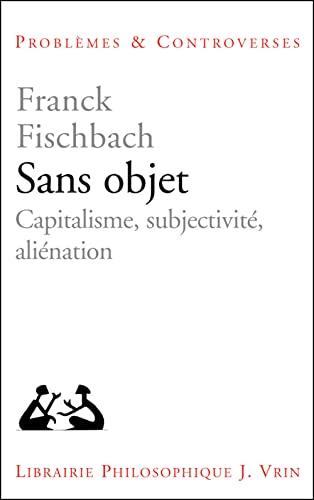 9782711622016: Sans Objet: Capitalisme, Subjectivite, Alienation (Problemes & Controverses) (French Edition)
