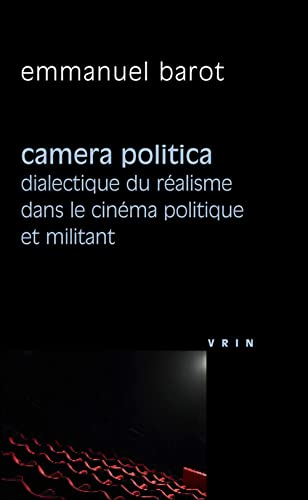 Camera politica Dialectique du realisme dans le cinema politique: Barot, Emmanuel