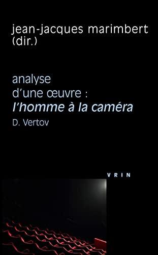 Analyse d'une oeuvre L'homme a la camera de Dziga Vertov 1929: Marimbert, Jean Jacques