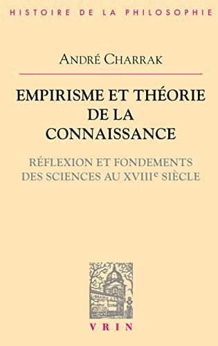 9782711622450: Empirisme Et Theorie de La Connaissance: Reflexion Et Fondement Des Sciences Au XVIIIe Siecle (Bibliotheque D'Histoire de la Philosophie) (French Edition)