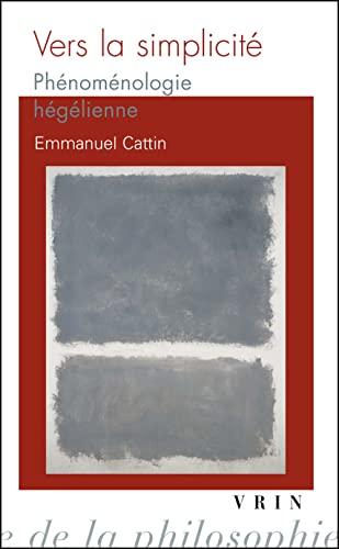 Vers la simplicite Phenomenologie hegelienne: Cattin, Emmanuel