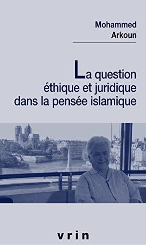 9782711623013: La question éthique et juridique dans la pensée islamique (Etudes Musulmanes) (French Edition)
