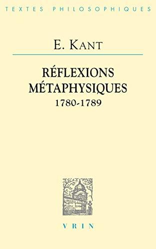 9782711623204: Emmanuel Kant: Réflexions métaphysiques: 1780-1789 (Bibliotheque Des Textes Philosophiques) (French Edition)