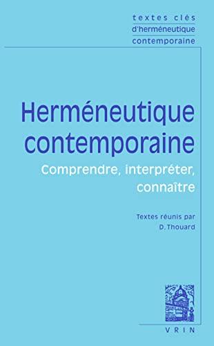 Hermeneutique contemporaine Comprendre interpreter connaitre: Thouard D