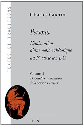 9782711623518: Persona : L'élaboration d'une notion rhétorique au 1er siècle av J. C., Vol 2 - Théorisation cicéronienne de la persona oratoire