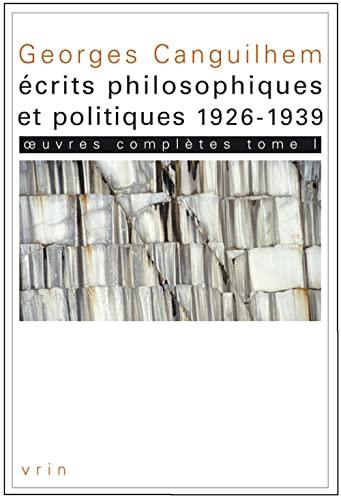 Oeuvres completes Vol 1 Ecrits philosophiques et politiques: Canguilhem, Georges