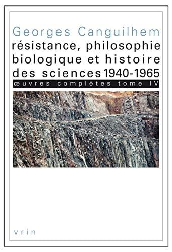 9782711623631: Oeuvres complètes : Tome 4, Résistance, philosophie biologique et histoire des sciences 1940-1965