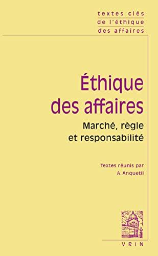Ethique des affaires Marche regle et responsabilite: Anquetil, Alain