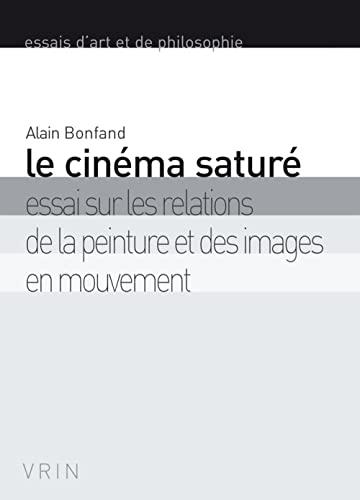 9782711623815: Le cinéma saturé: Essai sur les relations de la peinture et des images en mouvement (Essais D'Art Et de Philosophie) (French Edition)