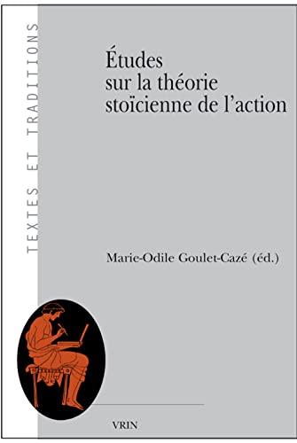 9782711623945: Études sur la théorie stoïcienne de l'action (Textes Et Traditions) (French Edition)