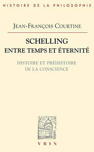 9782711624393: Schelling entre temps et éternité: Histoire et préhistoire de la conscience (Bibliotheque D'histoire De La Philosophie) (French Edition)