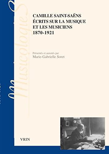Ecrits sur la musique et les musiciens 1870-1921: Saint-Saens, CAmille