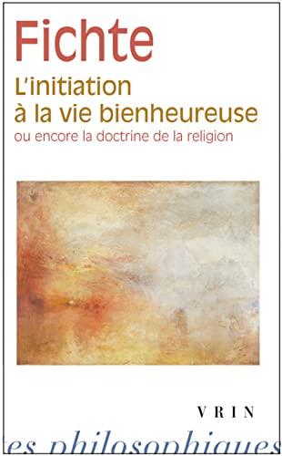 9782711624591: L'initiation à la vie bienheureuse (Bibliotheque Des Textes Philosophiques) (French Edition)