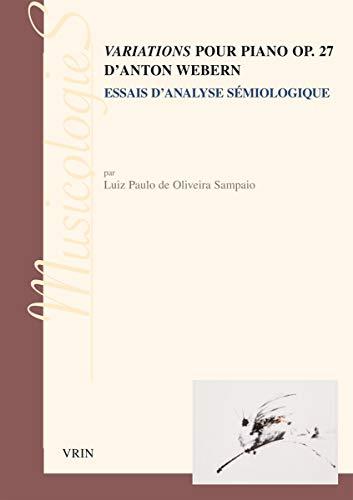 Les variations pour piano OP.27, d'Anton Webern : essai d'analyse semiologique: Paulo, ...