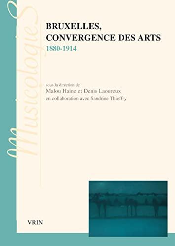 9782711624904: Bruxelles, convergence des Arts 1880-1914