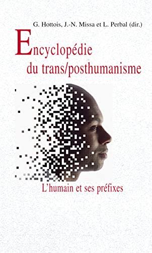 Encyclopedie du trans/posthumanisme : L'humain et ses: Gilbert Hottois; Jean-Noël