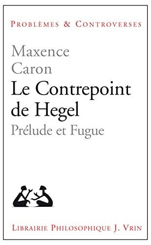 9782711625383: Le Contrepoint de Hegel: Prelude Et Fugue (Problemes & Controverses) (French Edition)