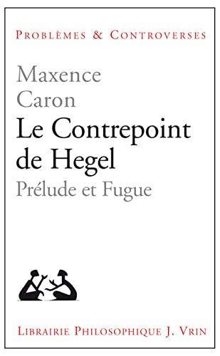 9782711625383: Le Contrepoint de Hegel : Pr�lude et Fugue