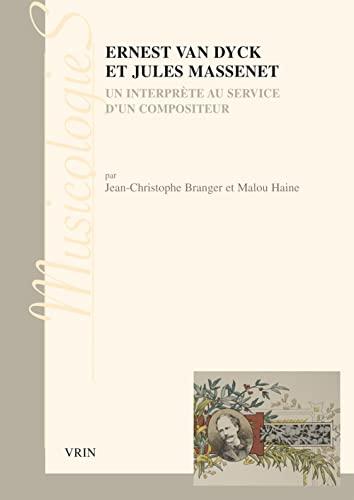 Ernest Van Dyck et Jules Massenet un interprete au service: Branger Jean Christophe
