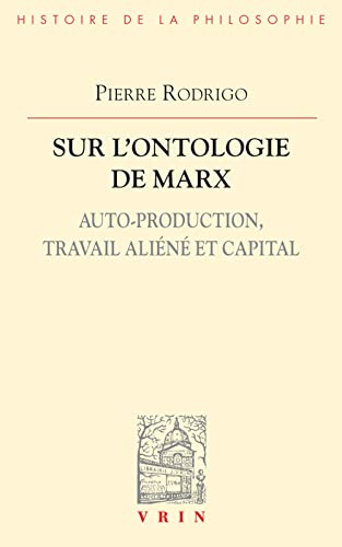Sur l'ontologie de Marx: auto-production, travail aliéné: Pierre Rodrigo