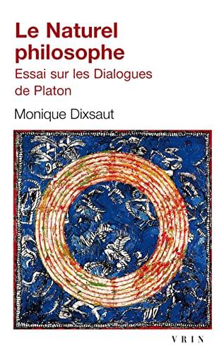 9782711626144: Le naturel philosophe: Essai sur les Dialogues de Platon (Bibliotheque D'Histoire de La Philosophie - Poche) (French Edition)