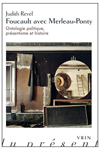 9782711626250: Foucault avec Merleau-Ponty: Ontologie politique, présentisme et histoire (Philosophie du present) (French Edition)