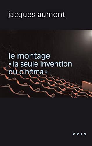 Le montage La seule invention du cinema: Aumont Jacques