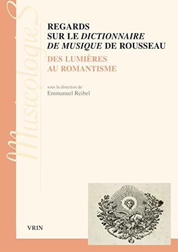 Regards sur le Dictionnaire de musique de Rousseau Des Lumieres: Reibel Emmanuel