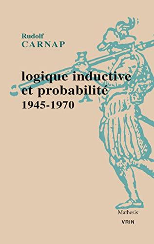 Logique inductive et probabilite 1945 1970: Carnap Rudolf