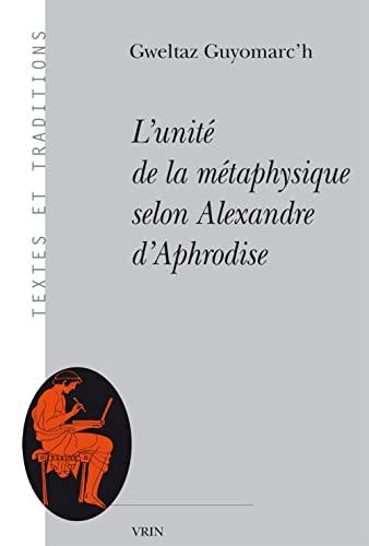 9782711626779: L'unite De La Metaphysique Selon Alexandre D'aphrodise