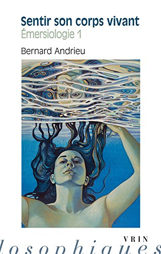 Emersiologie Vol 1 Sentir son corps vivant: Andrieu Bernard
