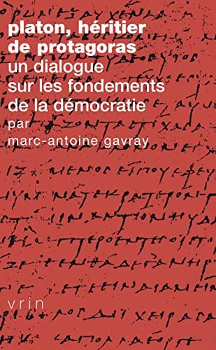 9782711626953: Platon, Heritier de Protagoras: Un Dialogue Sur Les Fondements de la Democratie (Tradition de La Pensee Classique) (French Edition)