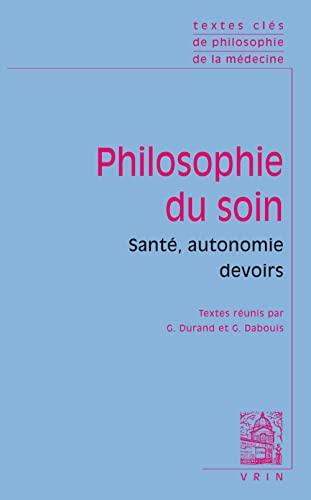 9782711628407: Textes clés de philosophie du soin: Santé, autonomie, devoirs